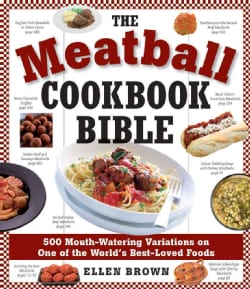 The Meatball Cookbook Bible: Foods from Soups to Deserts-500 Recipes That Make the World Go 'Round (Paperback)