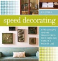 Speed Decorating: A Pro Stager's Tips and Trade Secrets for a Fabulous Home in a Week or Less (Paperback)