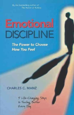 Emotional Discipline: The Power to Choose How You Feel (Paperback)