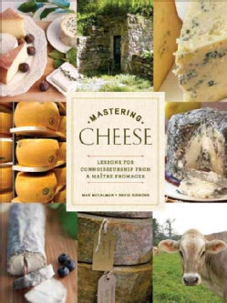 Mastering Cheese: Lessons for the True Connoisseurship from a Maitre Fromager (Hardcover)