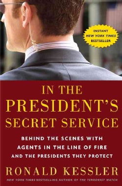 In the President's Secret Service: Behind the Scenes With Agents in the Line of Fire and the Presidents They Protect (Hardcover)