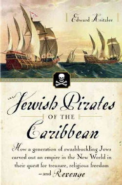 Jewish Pirates of the Caribbean: How a Generation of Swashbuckling Jews Carved Out an Empire in the New World in ... (Paperback)