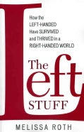 The Left Stuff: How the Left-Handed Have Survived and Thrived in a Right-Handed World (Paperback)