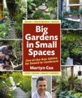 Big Gardens in Small Spaces: Out-of-the-box Advice for Boxed-in Gardeners (Hardcover)