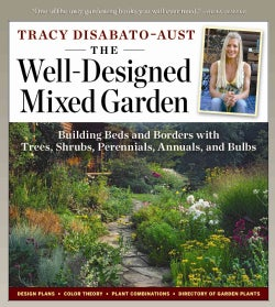 The Well-Designed Mixed Garden: Building Beds and Borders with Trees, Shrubs, Perennials, Annuals, and Bulbs (Paperback)