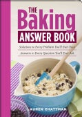 The Baking Answer Book: Solutions to Every Problem You'll Ever Face; Answers to Every Question You'll Ever Ask (Paperback)