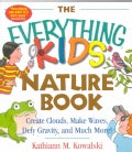 The Everything Kids' Nature Book: Create Clouds, Make Waves, Defy Gravity and Much More! (Paperback)