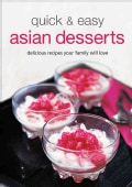 Quick & Easy Asian Desserts: Delicious Recipes Your Family Will Love (Hardcover)