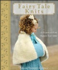 Fairy Tale Knits: 32 Projects to Knit Happily Ever After (Hardcover)
