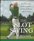The Slot Swing: The Proven Way to Hit Consistent and Powerful Shots Like the Pros (Hardcover)