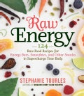 Raw Energy: 124 Raw Food Recipes for Energy Bars, Smoothies, and Other Snacks to Supercharge Your Body (Paperback)