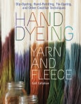 Hand Dyeing Yarn and Fleece: Dip-Dyeing, Hand-Painting, Tie-Dyeing, and Other Creative Techniques (Spiral bound)