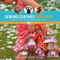 Sewing Clothes Kids Love: Sewing Patterns and Instructions for Boys' and Girls' Outfits (Spiral bound)