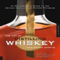 The Art of Distilling Whiskey and Other Spirits: An Enthusiast's Guide to the Artistan Distilling of Potent Potables (Paperback)