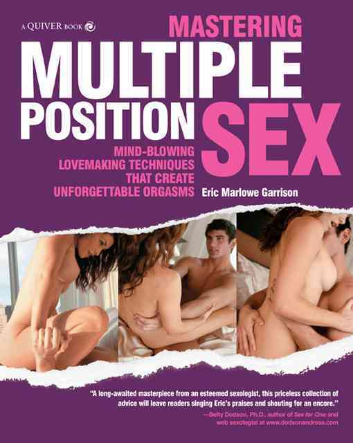 Mastering Multiple Position Sex: Mind-Blowing Lovemaking Techniques that Create Unforgettable Orgasms (Paperback)