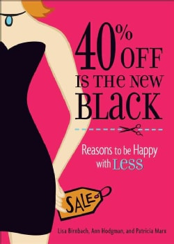 40% Off Is the New Black: Reasons Why Less Is More (Paperback)