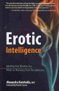 Erotic Intelligence: Igniting Hot, Healthy Sex While in Recovery from Sex Addiction (Paperback)