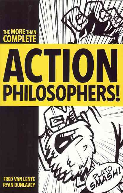 Action Philosophers: The Lives and Thoughts of History's A-list Brain Trust (Paperback)