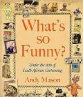 What's So Funny?: Under the Skin of South African Cartooning (Paperback)