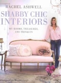 Shabby Chic Interiors: My Rooms, Treasures, and Trinkets (Hardcover)