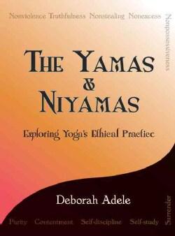 The Yamas & Niyamas: Exploring Yoga's Ethical Practice (Paperback)