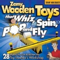 Zany Wooden Toys That Whiz, Spin, Pop, and Fly (Paperback)