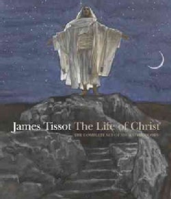 James Tissot: The Life of Christ, The Complete Set of 350 Watercolors (Hardcover)
