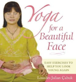 Yoga for a Beautiful Face: Easy Exercises to Help You Look Young Again (Paperback)