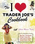 The I Love Trader Joe's Cookbook: More than 150 Delicious Recipes Using Only Foods from the World's Greatest Groc... (Paperback)