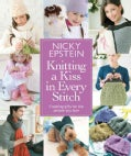 Knitting a Kiss in Every Stitch: Creating Gifts for the People You Love (Hardcover)