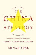 The China Strategy: Harnessing the Power of the World's Fastest-Growing Economy (Hardcover)
