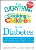 The Everything Guide to Cooking for Children With Diabetes: From Everyday Meals to Holiday Treats- How to Prep... (Spiral bound)