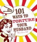 101 Ways to Torture Your Husband (Paperback)