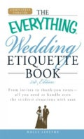 The Everything Wedding Etiquette Book: From Invites to Thank-you Notes- All You Need to Handle Even the Stickiest... (Paperback)