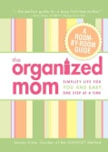 The Organized Mom: Simplify Life for You and Baby, One Step at a Time (Hardcover)