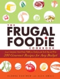 The Frugal Foodie Cookbook: 200 Gourmet Recipes for Any Budget (Paperback)