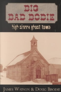 Big Bad Bodie: High Sierra Ghost Town (Paperback)