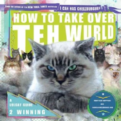 How to Take over Teh Wurld: A Lolcat Guide 2 Winning (Paperback)