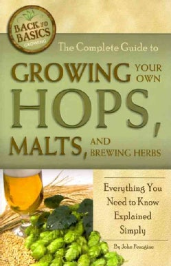 The Complete Guide to Growing Your Own Hops, Malts, and Brewing Herbs: Everything You Need to Know Explained Simply (Paperback)