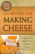 101 Recipes for Making Cheese: Everything You Need to Know Explained Simply (Paperback)