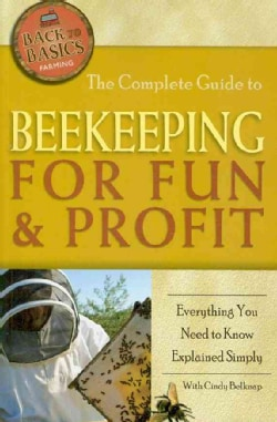 The Complete Guide to Beekeeping for Fun & Profit: Everything You Need to Know Explained Simply (Paperback)