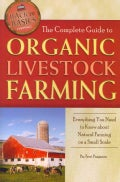 The Complete Guide to Organic Livestock Farming: Everything You Need to Know About Natural Farming on a Small Scale (Paperback)