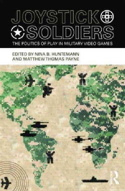 Joystick Soldiers: The Politics of Play in Military Video Games (Paperback)