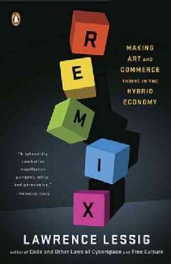 Remix: Making Art and Commerce Thrive in the Hybrid Economy (Paperback)