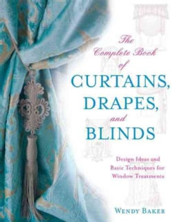 The Complete Book of Curtains, Drapes, & Blinds: Design Ideas for Every Type of Window Treatment (Paperback)