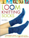 Loom Knitting Socks: A Beginner's Guide to Knitting Socks on a Loom With over 50 Fun Projects (Paper