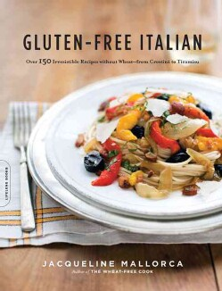 Gluten-Free Italian: Over 150 Irresistible Recipes Without Wheat-from Crostini to Tiramisu (Paperback)