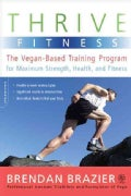 Thrive Fitness: The Vegan-Based Training Program for Maximum Strength, Health, and Fitness (Paperback)