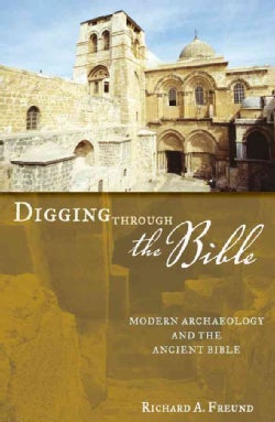 Digging Through the Bible: Understanding Biblical People, Places, and Controversies Through Archaeology (Paperback)