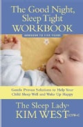 The Good Night, Sleep Tight Workbook: Newborn to Five Years: Gentle Proven Solutions to Help Your Child Sleep Wel... (Paperback)